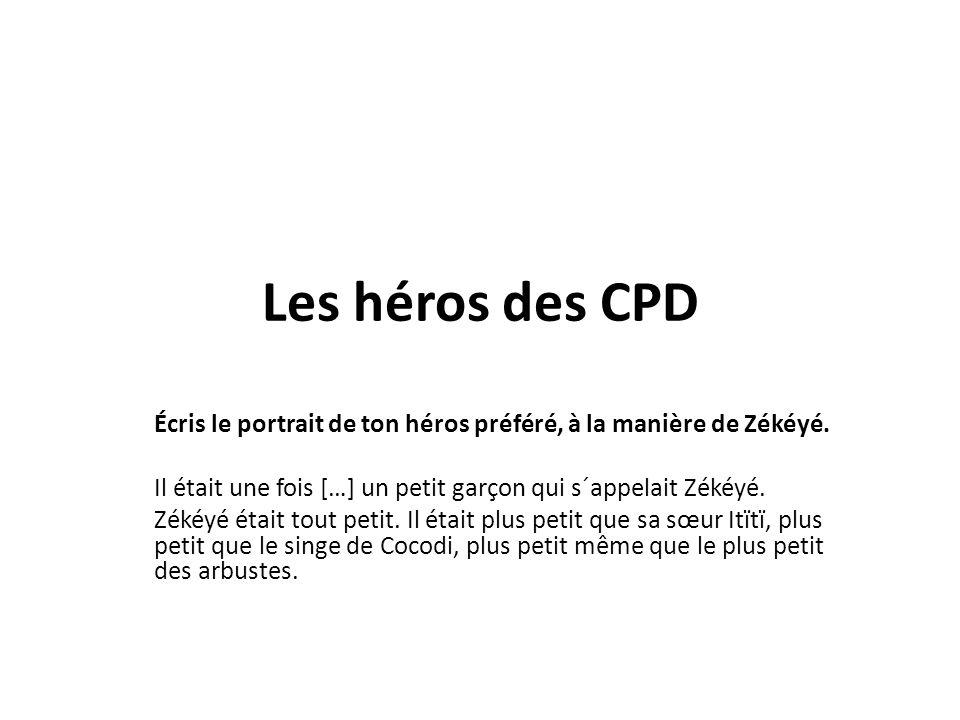 Les héros des CPD Écris le portrait de ton héros préféré, à la manière de Zékéyé. Il était une fois […] un petit garçon qui s´appelait Zékéyé.